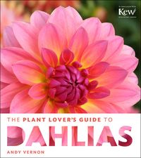 Plant Lover's Guide To Dahlias by Andy Vernon. ISBN: 9781604694161