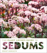 Plant Lover's Guide To Sedums by Brent Horvath. ISBN: 9781604693928