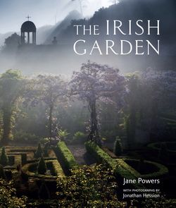 The Irish Garden by Jane Powers with photography by Jonathan Hession published by Frances Lincoln