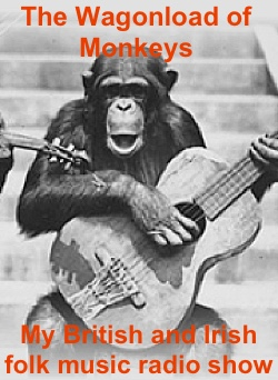 click the picture to check out my british and irish folk music public radio show the wagonload of monkeys and listen to the latest shows